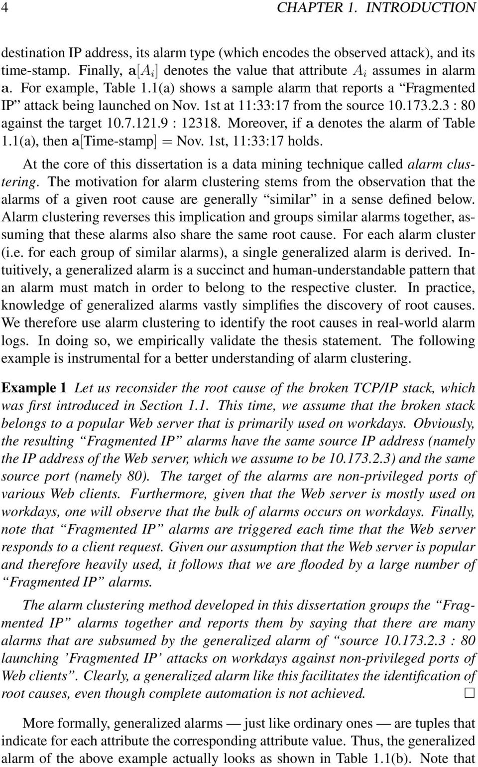Moreover, if a denotes the alarm of Table 1.1(a), then a[time-stamp] = Nov. 1st, 11:33:17 holds. At the core of this dissertation is a data mining technique called alarm clustering.