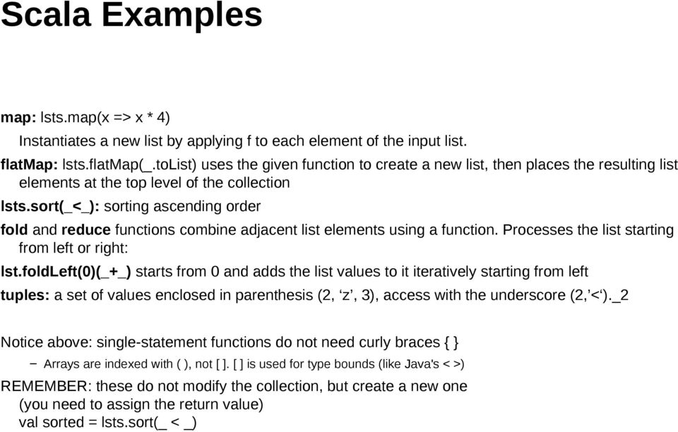 sort(_<_): sorting ascending order fold and reduce functions combine adjacent list elements using a function. Processes the list starting from left or right: lst.