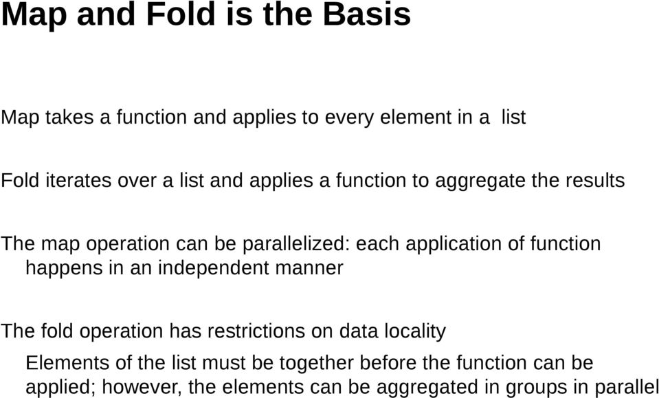 function happens in an independent manner The fold operation has restrictions on data locality Elements of the