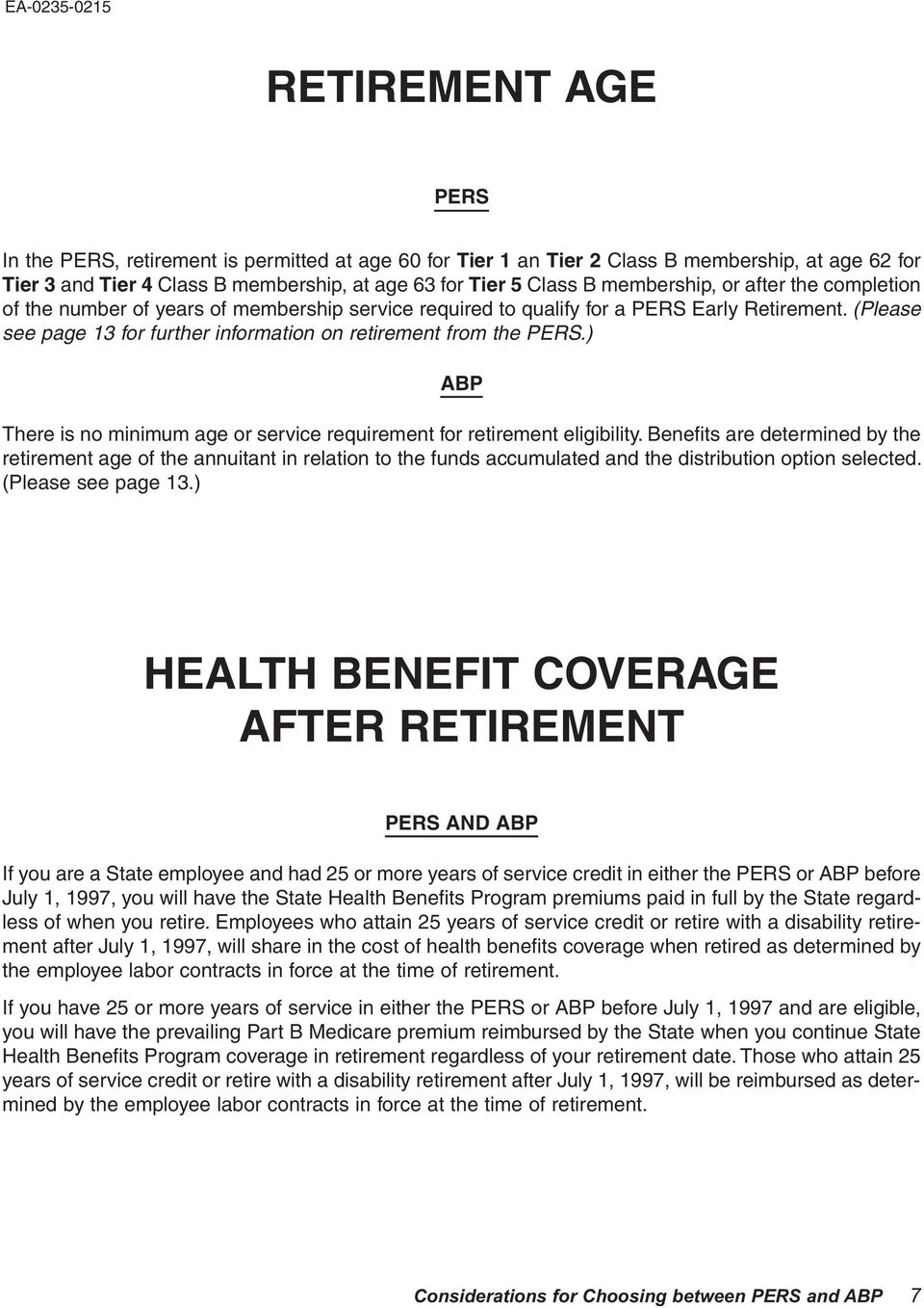 (Please see page 13 for further information on retirement from the PERS.) There is no minimum age or service requirement for retirement eligibility.