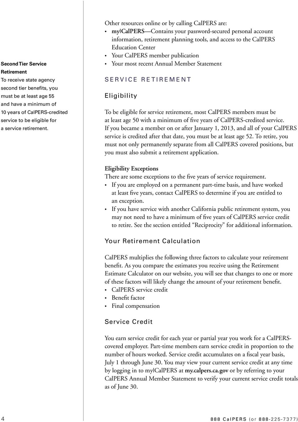 Other resources online or by calling CalPERS are: my CalPERS Contains your password-secured personal account information, retirement planning tools, and access to the CalPERS Education Center Your