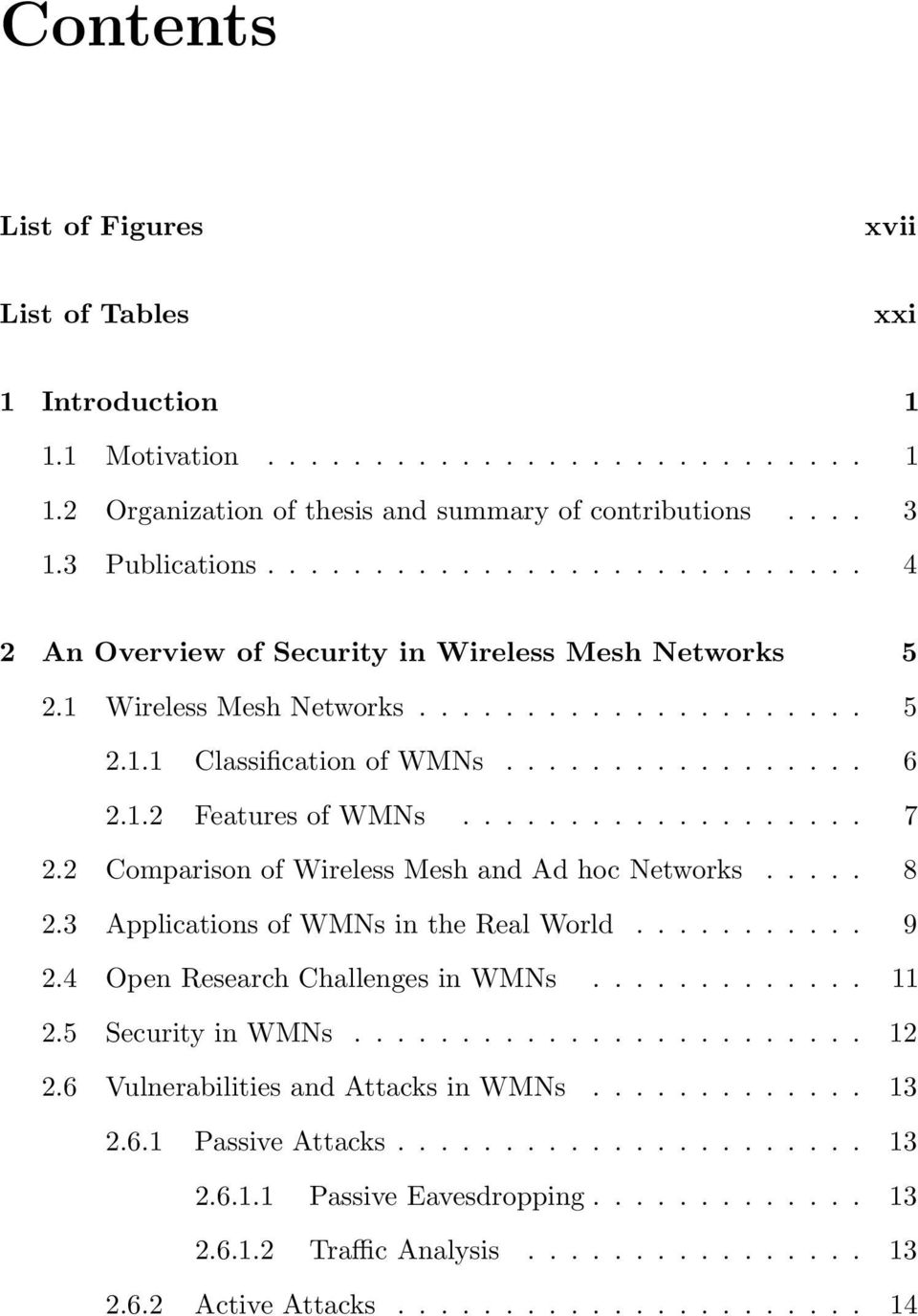 .................. 7 2.2 Comparison of Wireless Mesh and Ad hoc Networks..... 8 2.3 Applications of WMNs in the Real World........... 9 2.4 Open Research Challenges in WMNs............. 11 2.