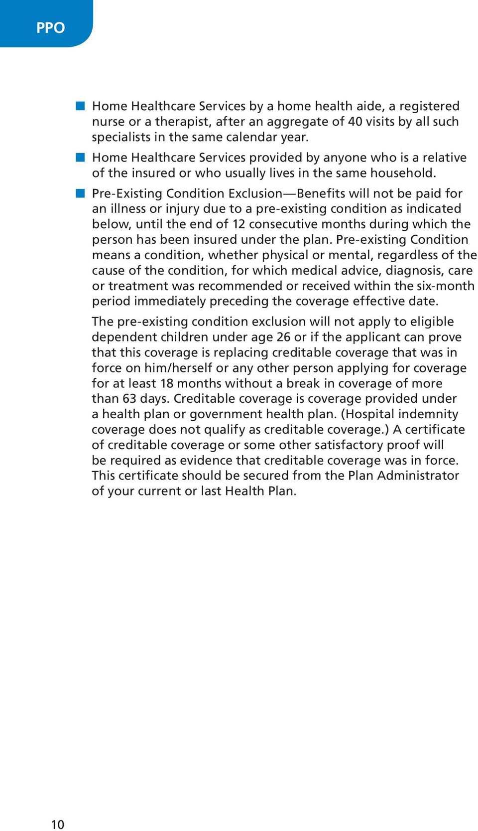 n Pre-Existing Condition Exclusion Benefits will not be paid for an illness or injury due to a pre-existing condition as indicated below, until the end of 12 consecutive months during which the