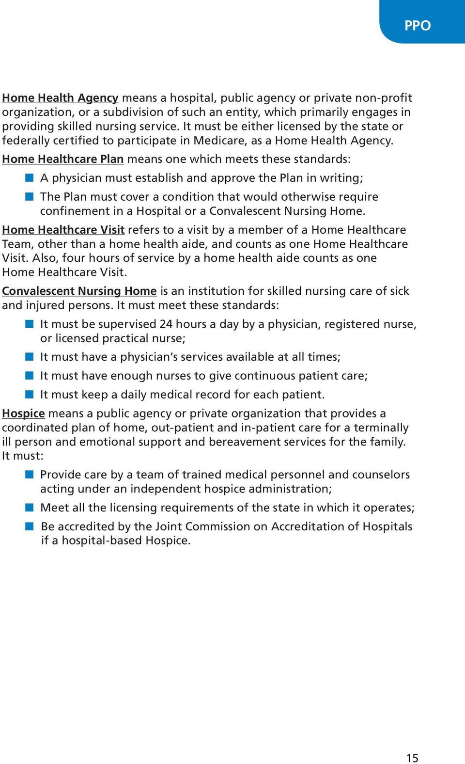 Home Healthcare Plan means one which meets these standards: n A physician must establish and approve the Plan in writing; n The Plan must cover a condition that would otherwise require confinement in