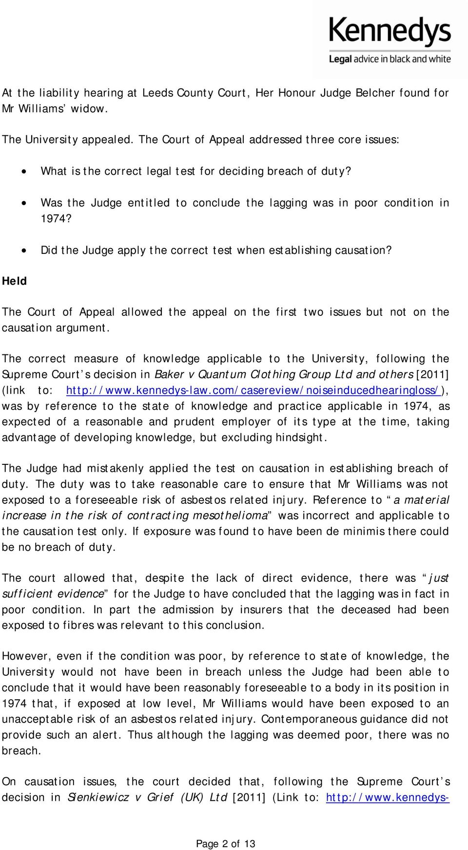 Did the Judge apply the correct test when establishing causation? Held The Court of Appeal allowed the appeal on the first two issues but not on the causation argument.