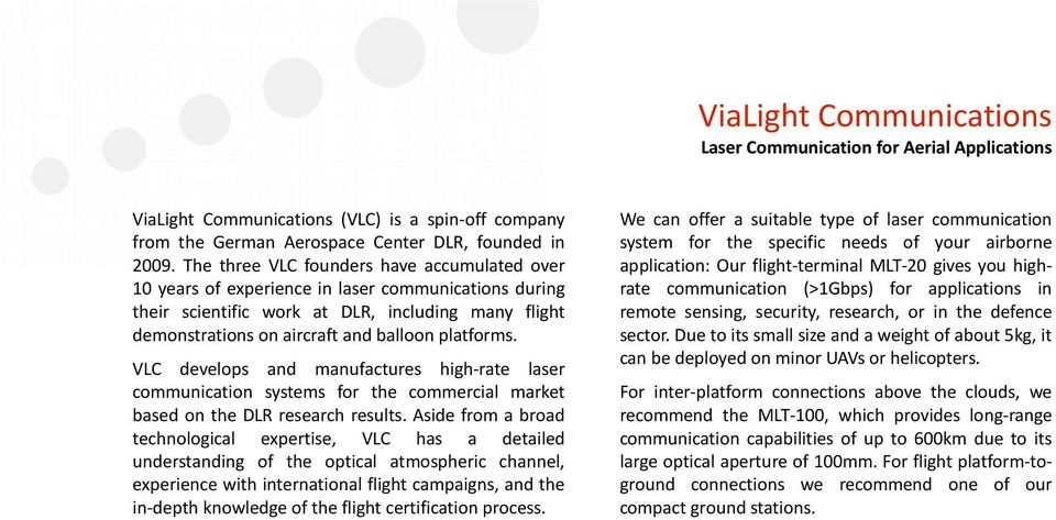 VLC develops and manufactures high-rate laser communication systems for the commercial market based on the DLR research results.