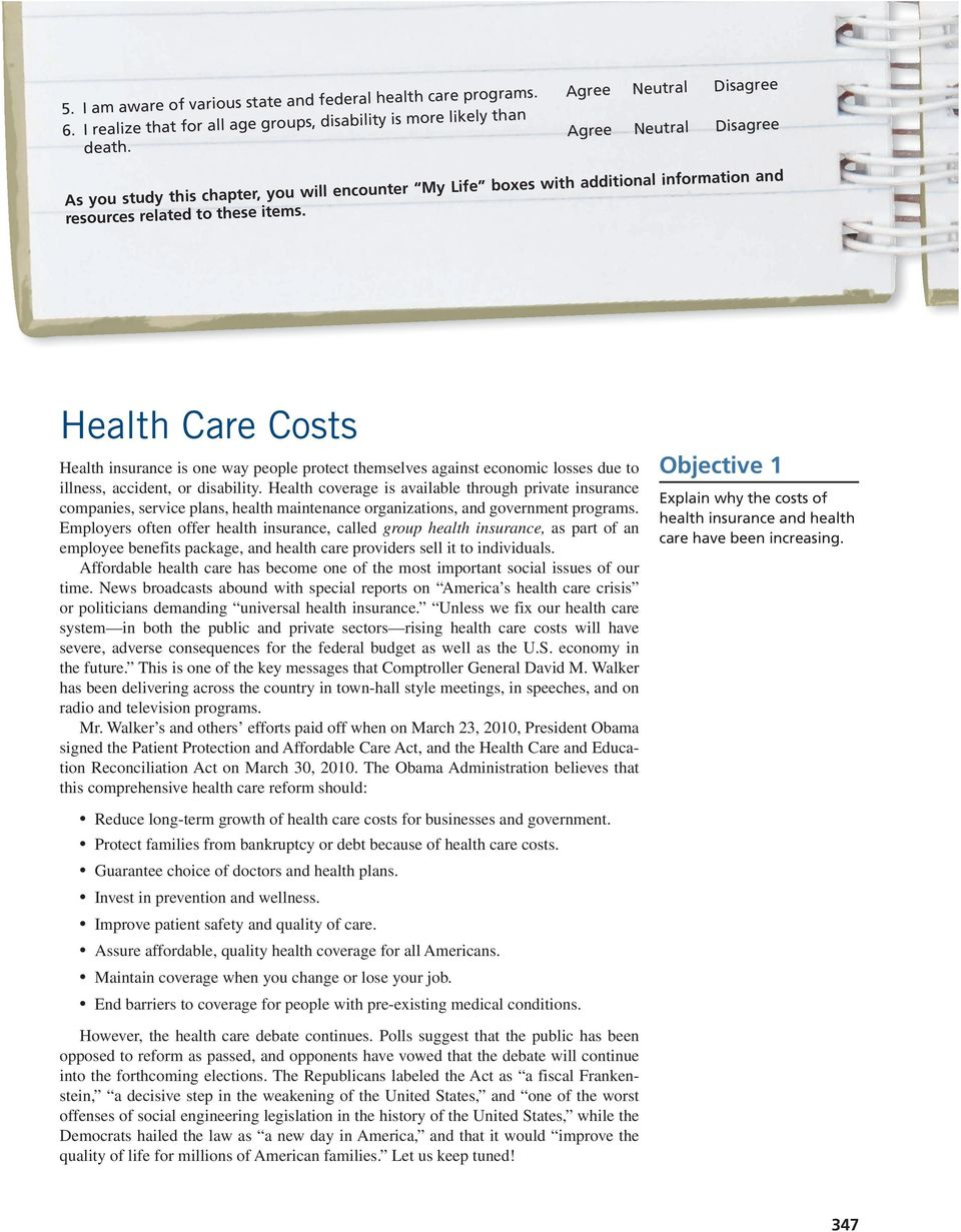 Health Care Costs Health insurance is one way people protect themselves against economic losses due to illness, accident, or disability.