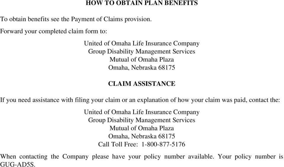68175 CLAIM ASSISTANCE If you need assistance with filing your claim or an explanation of how your claim was paid, contact the: United of Omaha Life