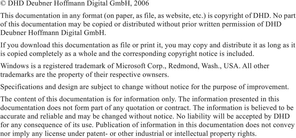 If you download this documentation as file or print it, you may copy and distribute it as long as it is copied completely as a whole and the corresponding copyright notice is included.