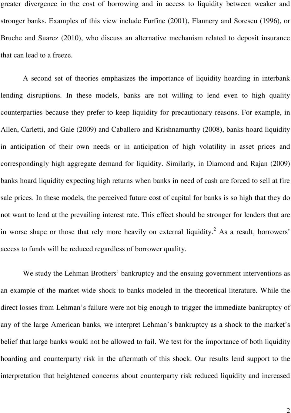 A second set of theories emphasizes the importance of liquidity hoarding in interbank lending disruptions.