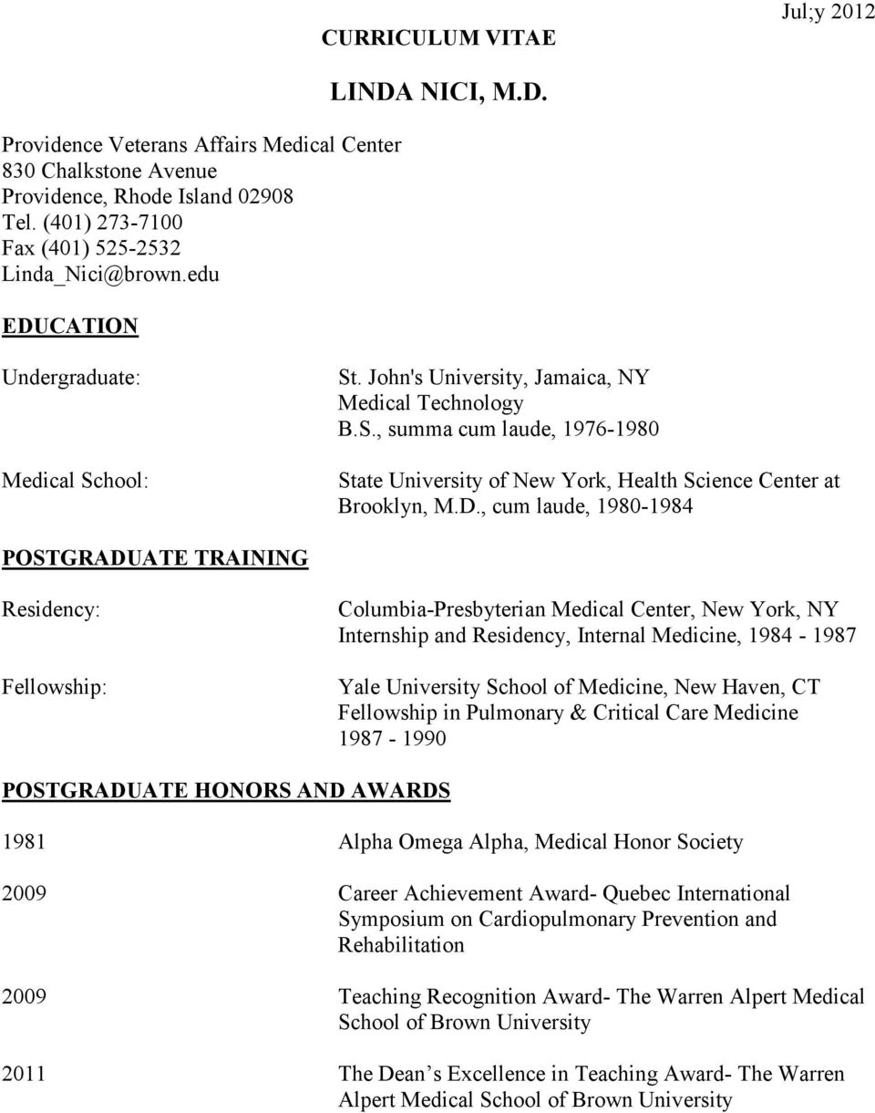 D., cum laude, 1980-1984 POSTGRADUATE TRAINING Residency: Fellowship: Columbia-Presbyterian Medical Center, New York, NY Internship and Residency, Internal Medicine, 1984-1987 Yale University School