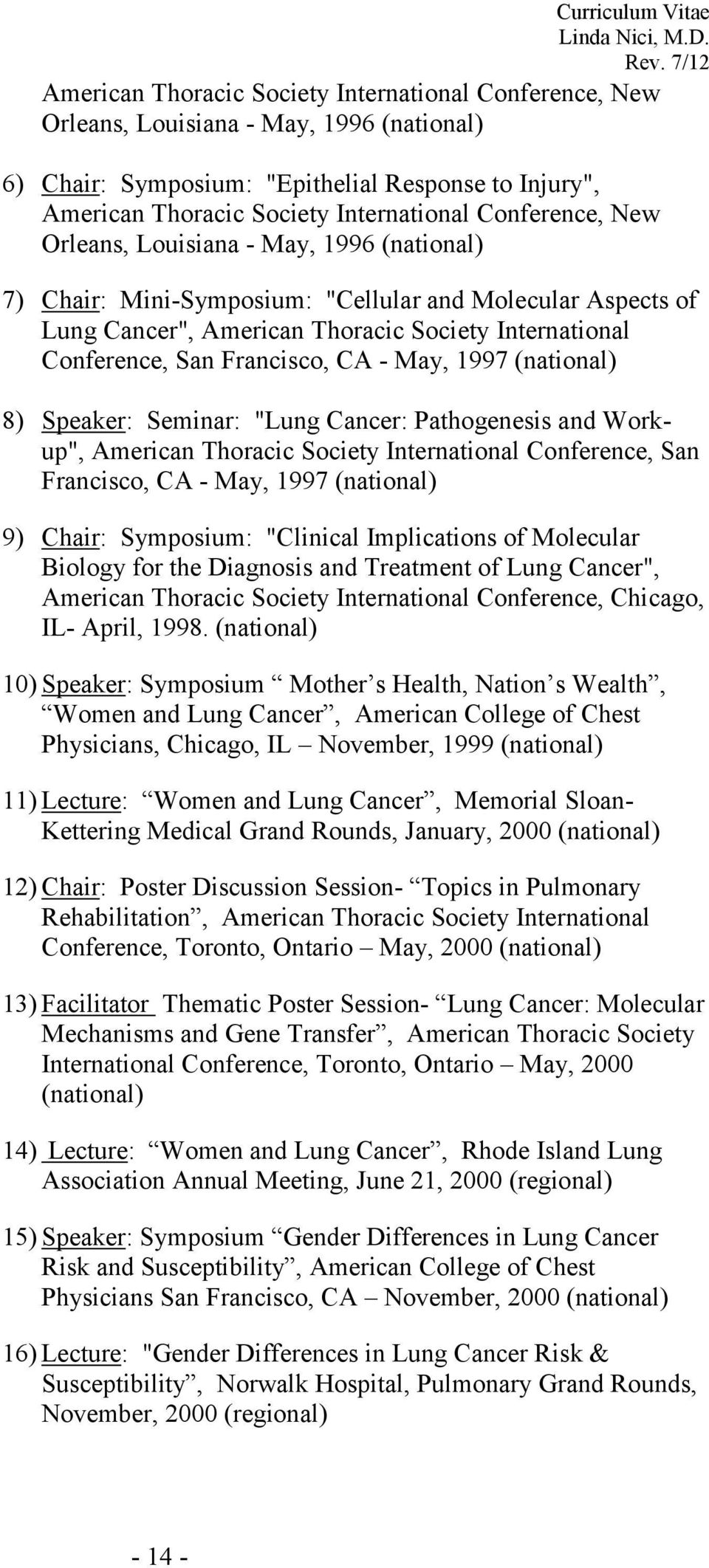 "CA - May, 1997 (national) 8) Speaker: Seminar: ""Lung Cancer: Pathogenesis and Workup"", American Thoracic Society International Conference, San Francisco, CA - May, 1997 (national) 9) Chair:"