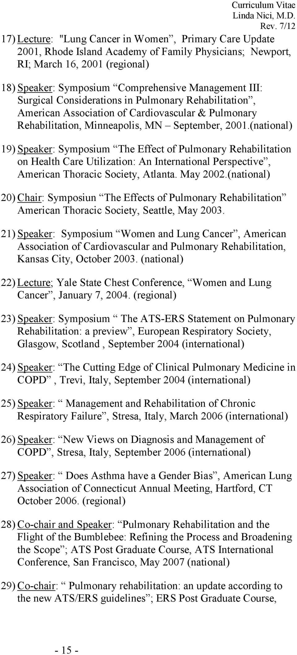 (national) 19) Speaker: Symposium The Effect of Pulmonary Rehabilitation on Health Care Utilization: An International Perspective, American Thoracic Society, Atlanta. May 2002.