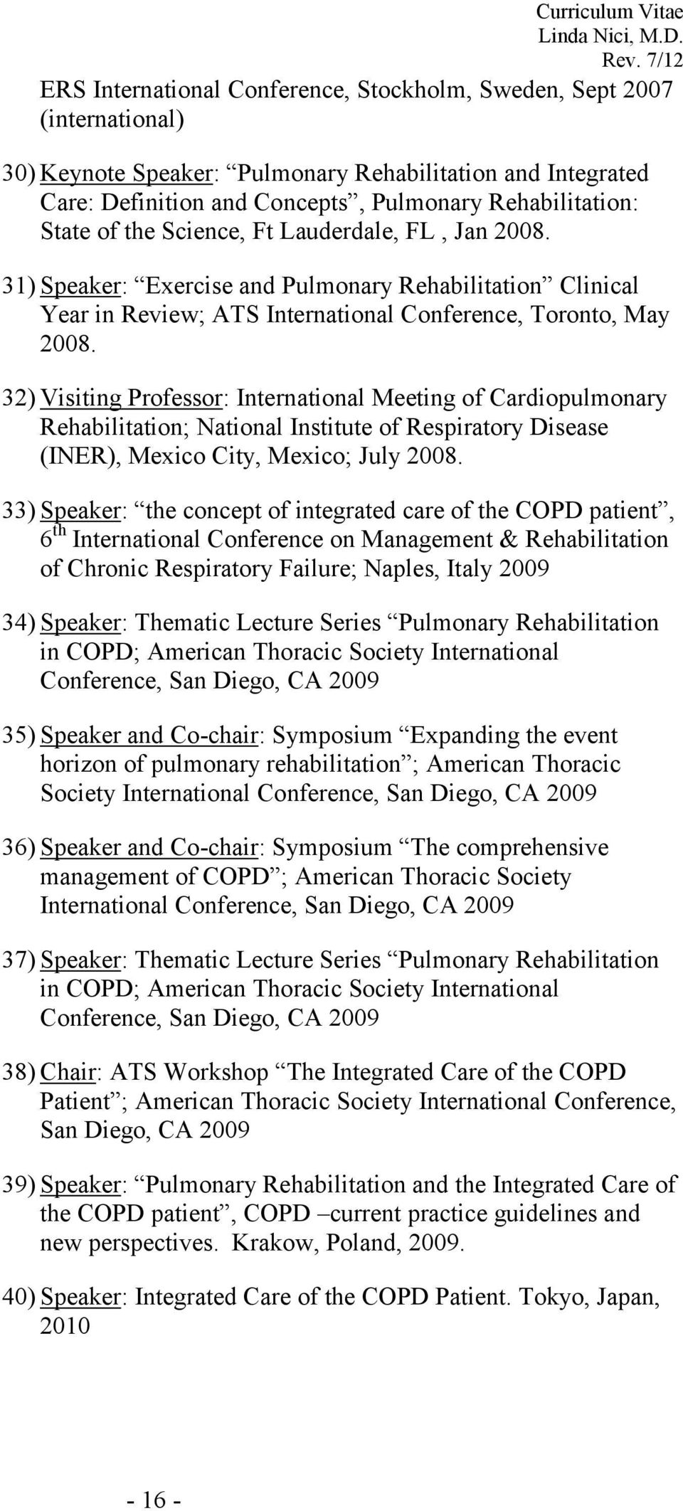 32) Visiting Professor: International Meeting of Cardiopulmonary Rehabilitation; National Institute of Respiratory Disease (INER), Mexico City, Mexico; July 2008.