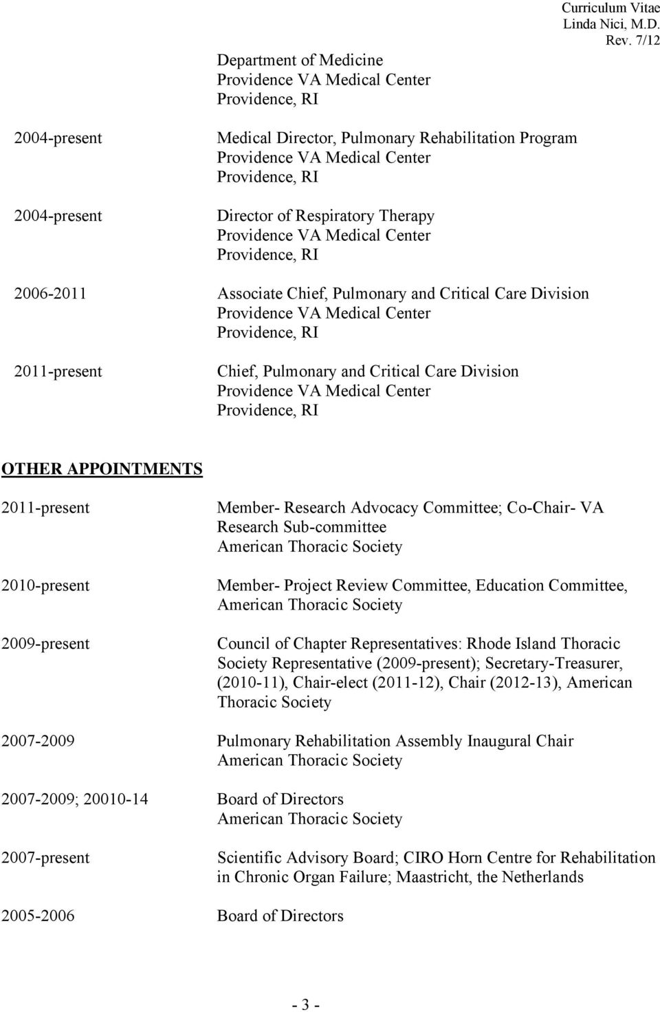 2011-present Chief, Pulmonary and Critical Care Division Providence VA Medical Center Providence, RI OTHER APPOINTMENTS 2011-present 2010-present 2009-present Member- Research Advocacy Committee;