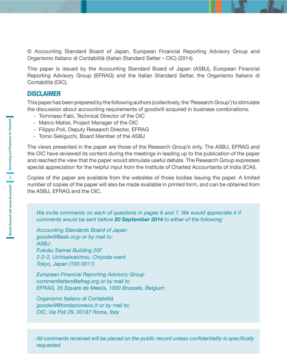 2 DISCLAIMER This paper has been prepared by the following authors (collectively, the Research Group ) to stimulate the discussion about accounting requirements of goodwill acquired in business