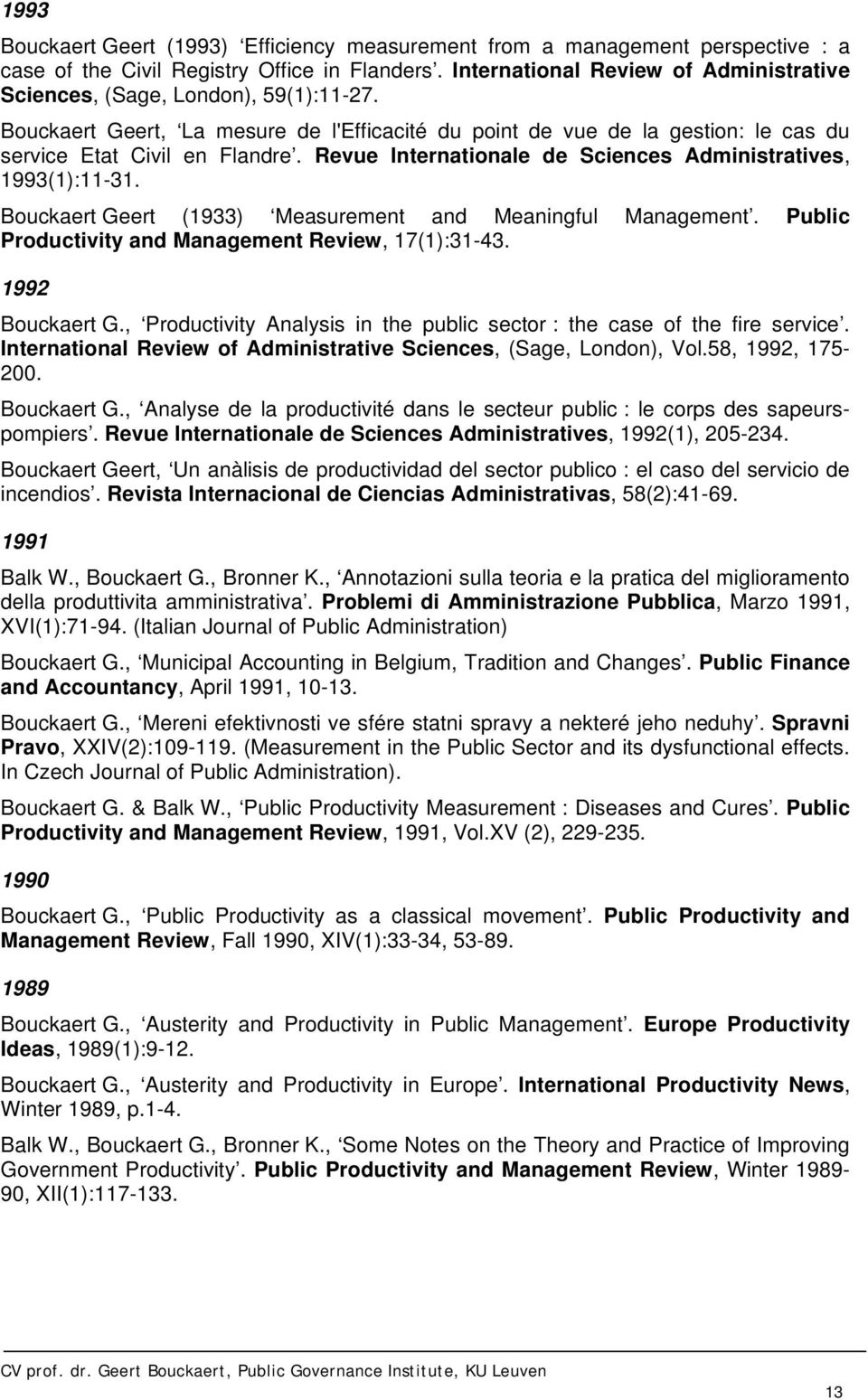 Revue Internationale de Sciences Administratives, 1993(1):11-31. Bouckaert Geert (1933) Measurement and Meaningful Management. Public Productivity and Management Review, 17(1):31-43. 1992 Bouckaert G.