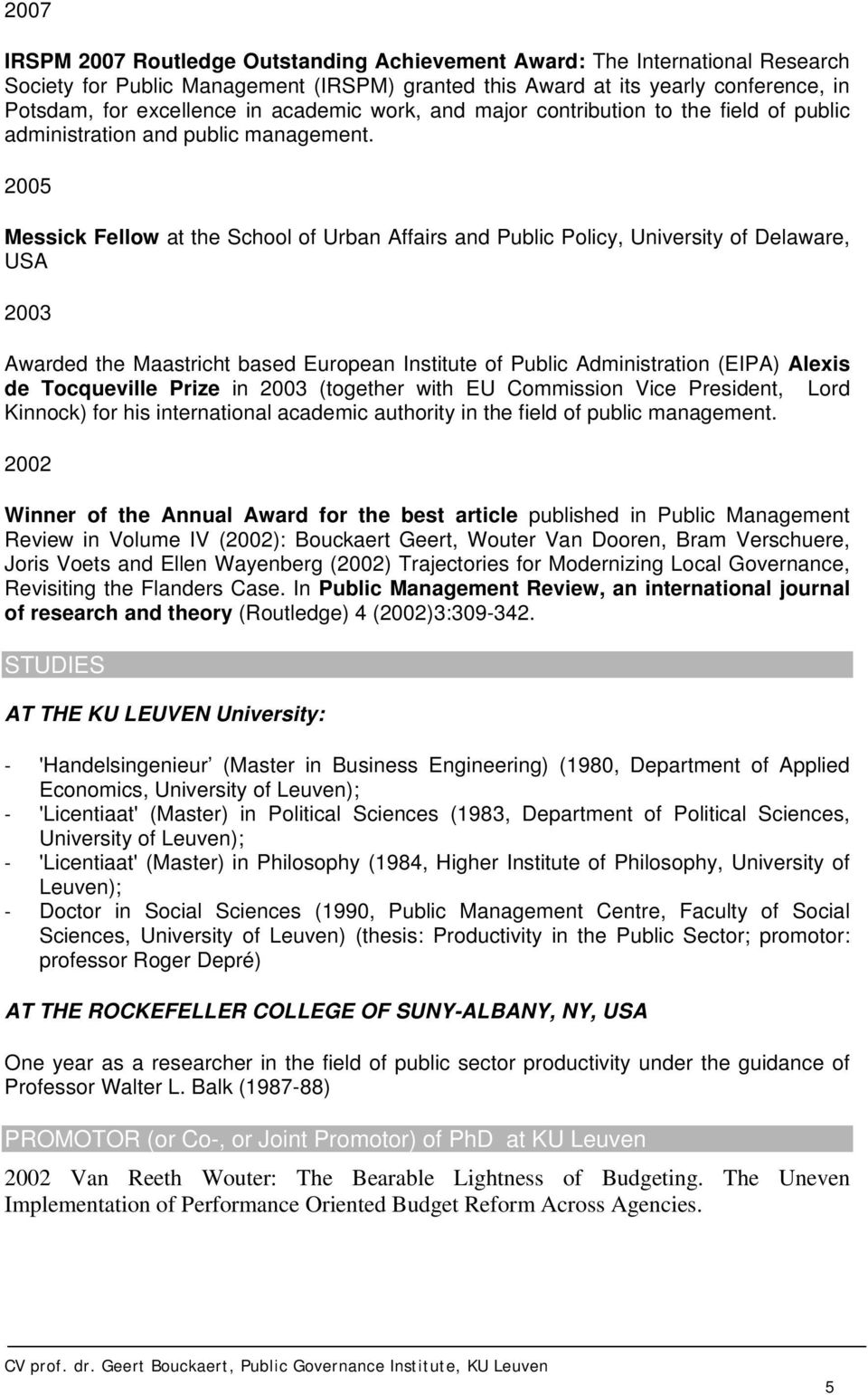 2005 Messick Fellow at the School of Urban Affairs and Public Policy, University of Delaware, USA 2003 Awarded the Maastricht based European Institute of Public Administration (EIPA) Alexis de