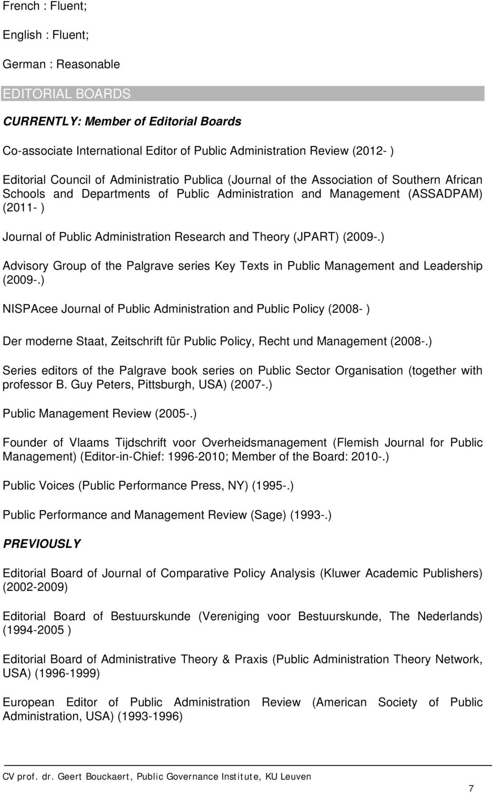 Research and Theory (JPART) (2009-.) Advisory Group of the Palgrave series Key Texts in Public Management and Leadership (2009-.