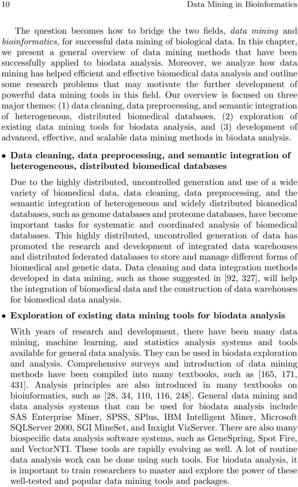 Moreover, we analyze how data mining has helped efficient and effective biomedical data analysis and outline some research problems that may motivate the further development of powerful data mining