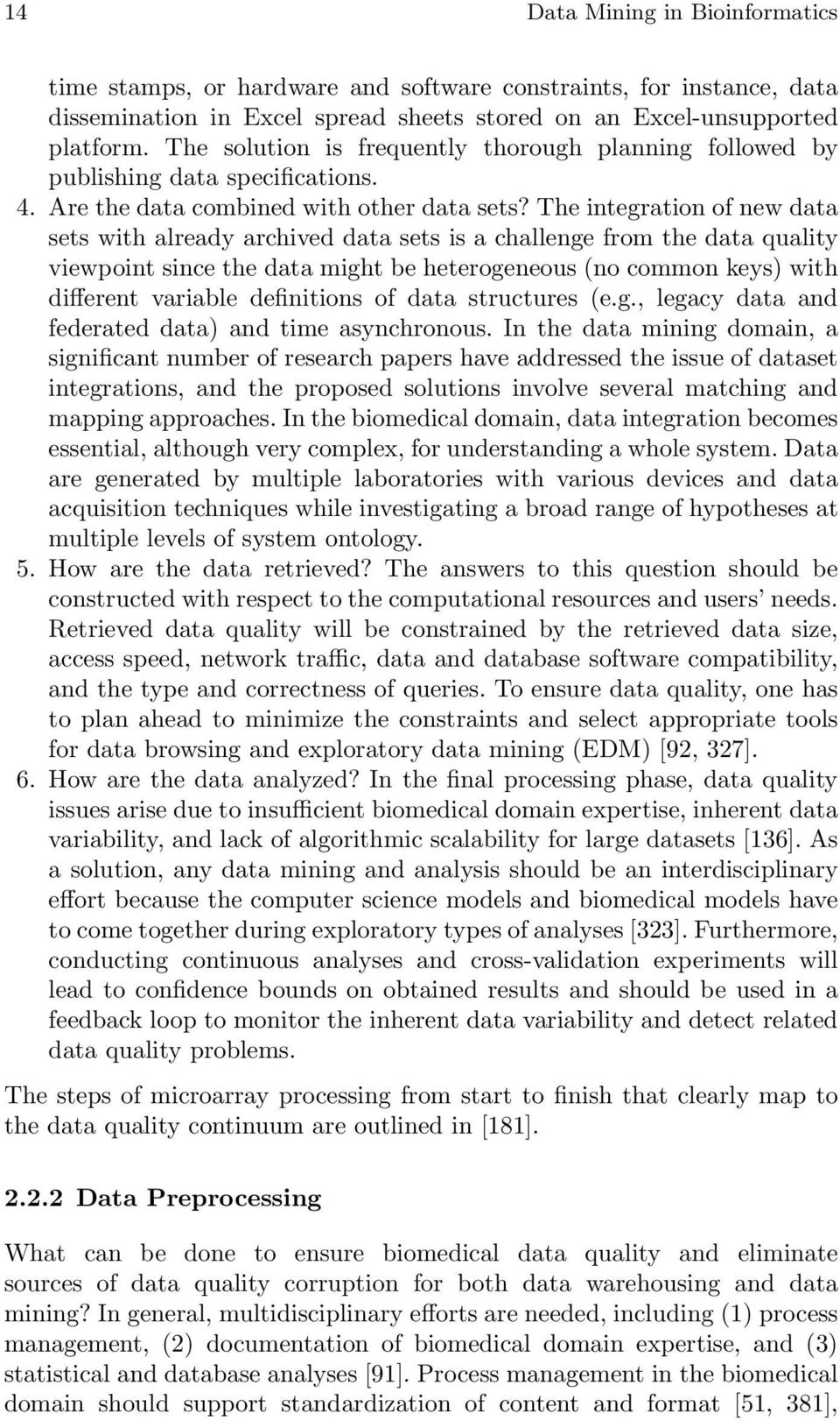 The integration of new data sets with already archived data sets is a challenge from the data quality viewpoint since the data might be heterogeneous (no common keys) with different variable