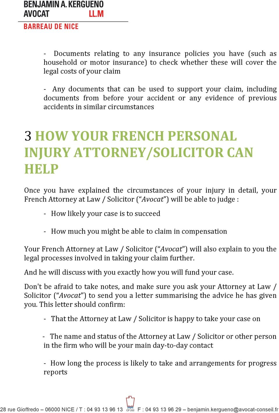 have explained the circumstances of your injury in detail, your French Attorney at Law / Solicitor ( Avocat ) will be able to judge : - How likely your case is to succeed - How much you might be able