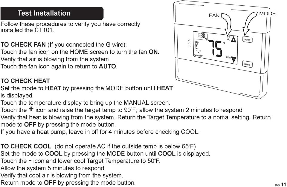 Touch the fan icon again to return to AUTO. RADIO 1 LINK TARGET TEMP F HEAT MODE MENU TO CHECK HEAT Set the mode to HEAT by pressing the MODE button until HEAT is displayed.
