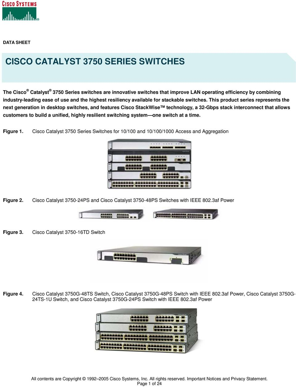 This product series represents the next generation in desktop switches, and features Cisco StackWise technology, a 32-Gbps stack interconnect that allows customers to build a unified, highly