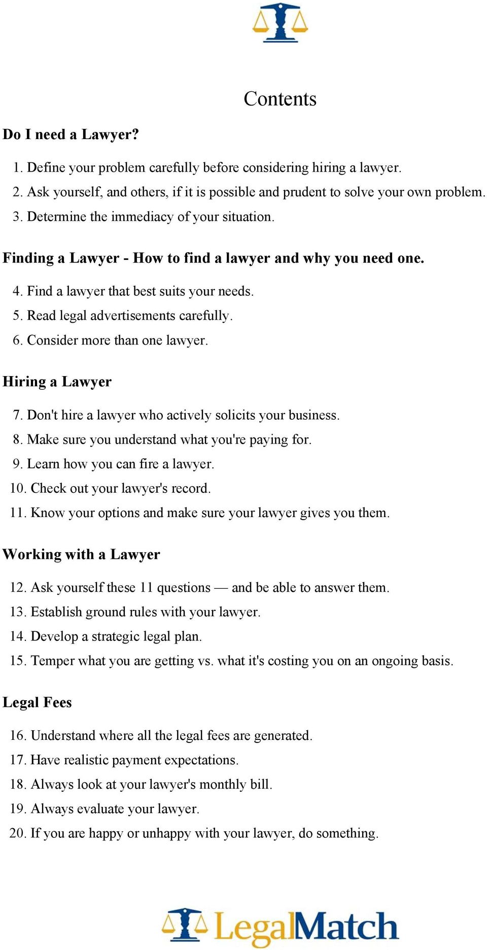 Consider more than one lawyer. Hiring a Lawyer 7. Don't hire a lawyer who actively solicits your business. 8. Make sure you understand what you're paying for. 9. Learn how you can fire a lawyer. 10.