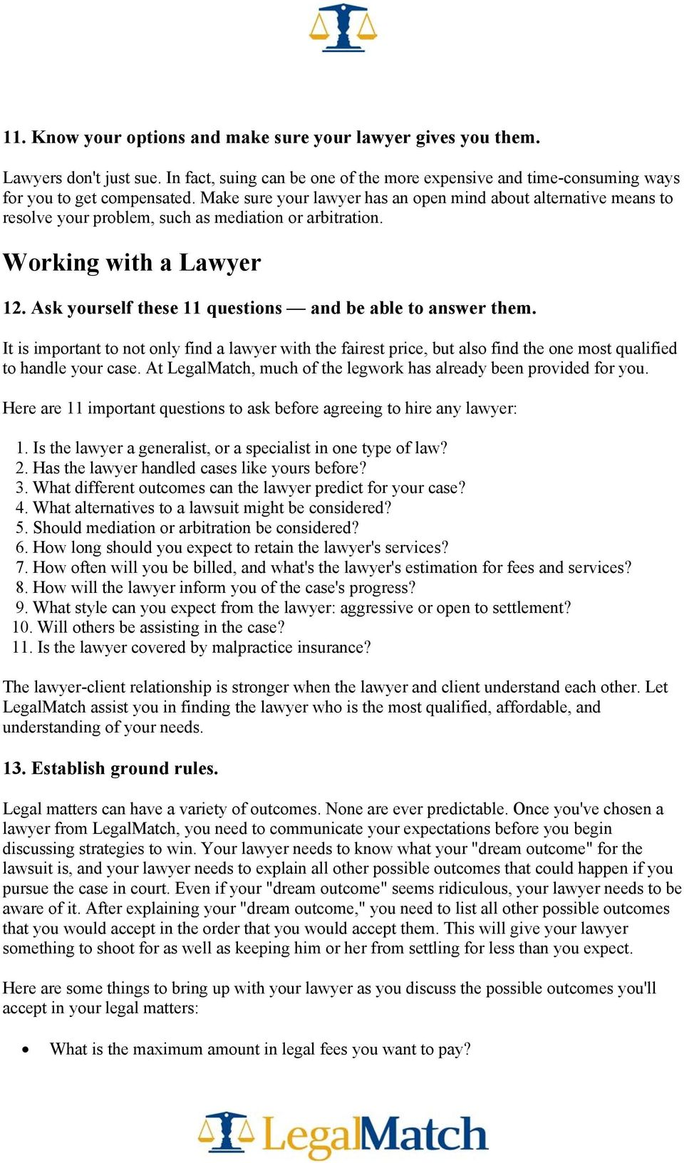 Ask yourself these 11 questions and be able to answer them. It is important to not only find a lawyer with the fairest price, but also find the one most qualified to handle your case.