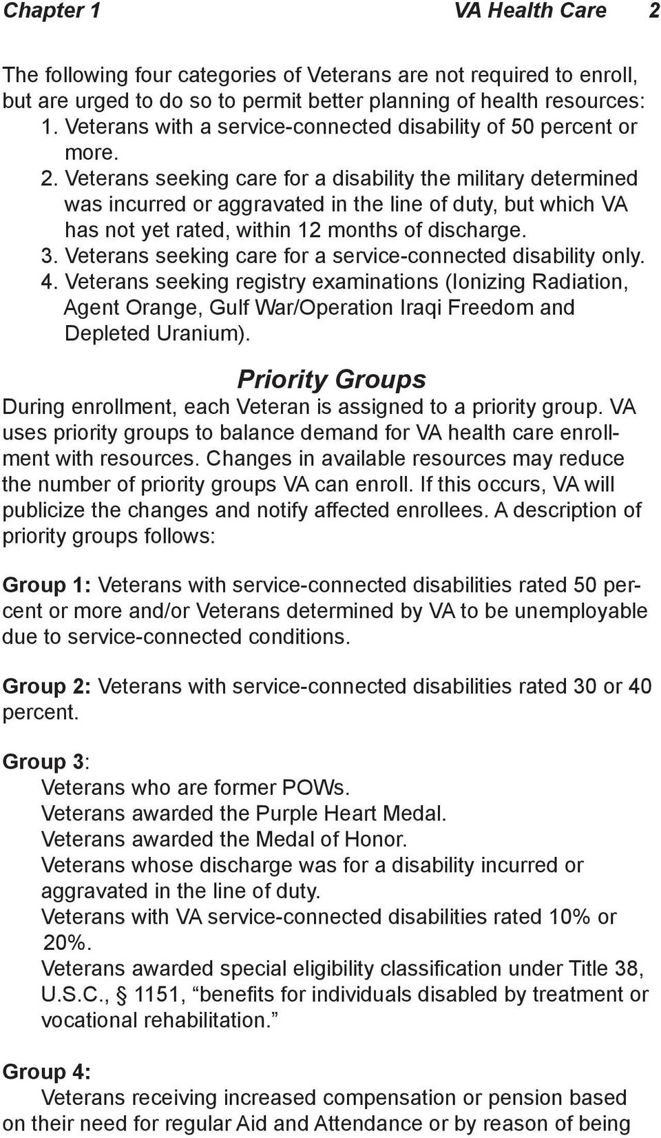Veterans seeking care for a disability the military determined was incurred or aggravated in the line of duty, but which VA has not yet rated, within 12 months of discharge. 3.