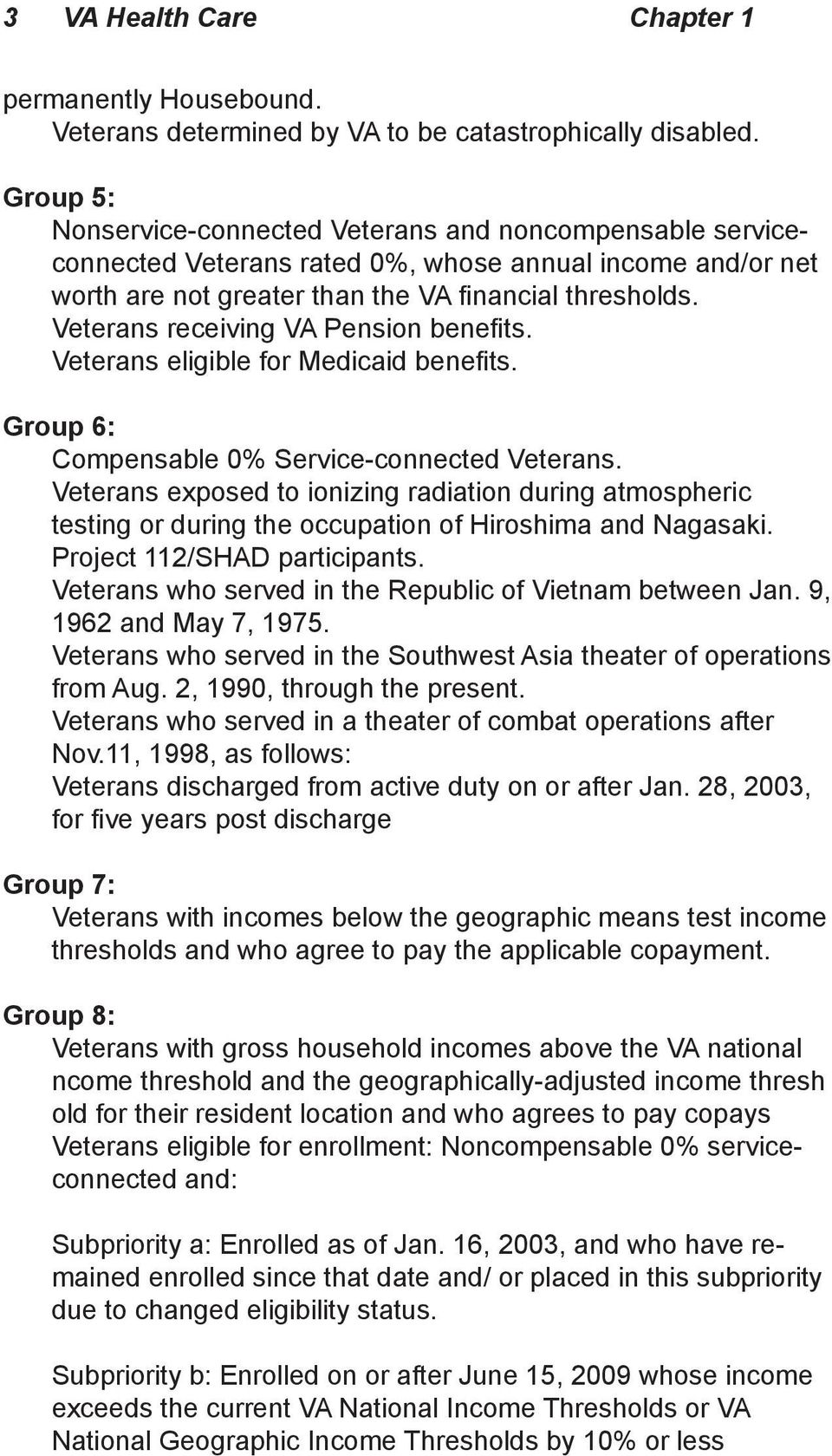 Veterans receiving VA Pension benefits. Veterans eligible for Medicaid benefits. Group 6: Compensable 0% Service-connected Veterans.