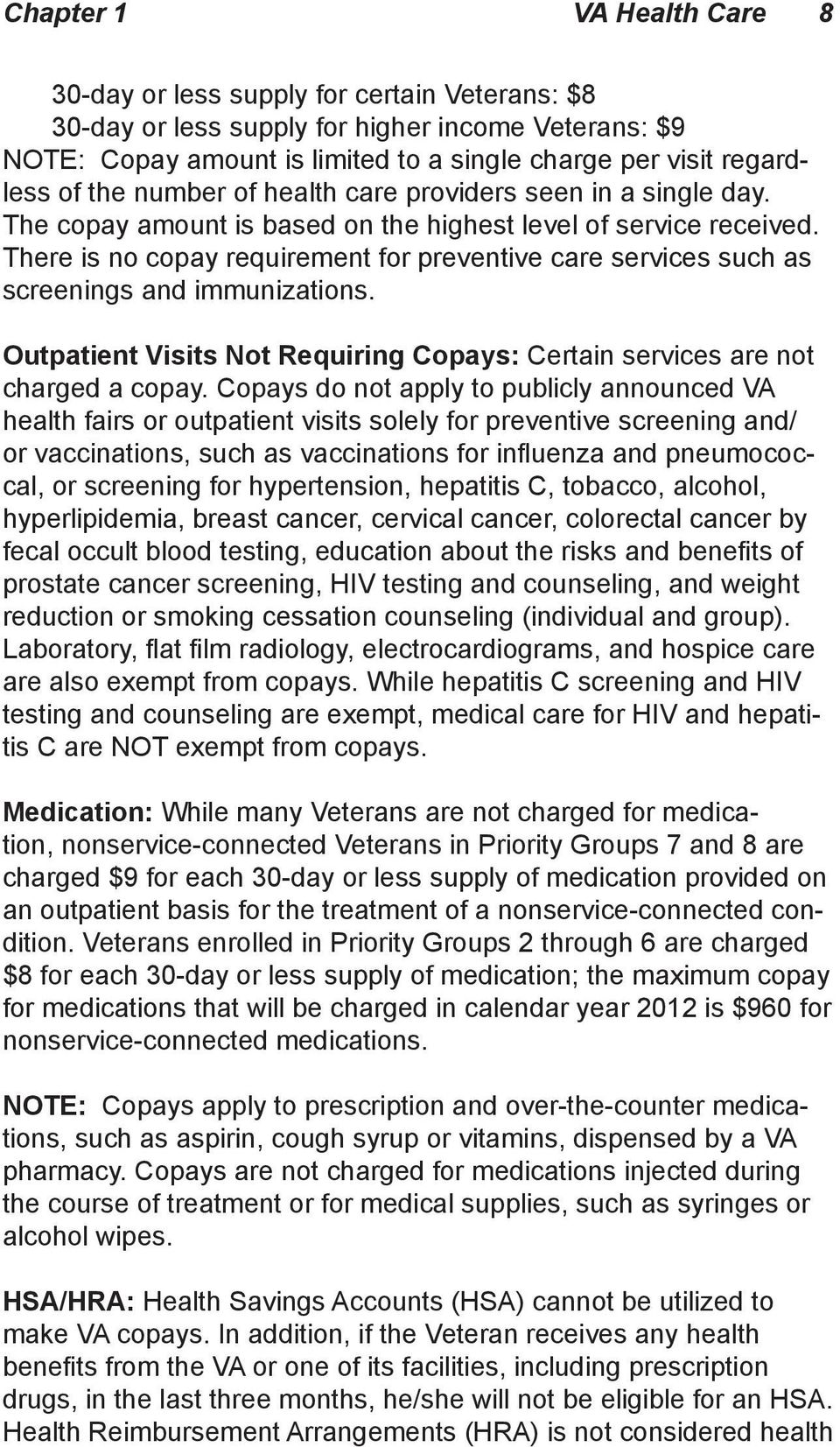 There is no copay requirement for preventive care services such as screenings and immunizations. Outpatient Visits Not Requiring Copays: Certain services are not charged a copay.