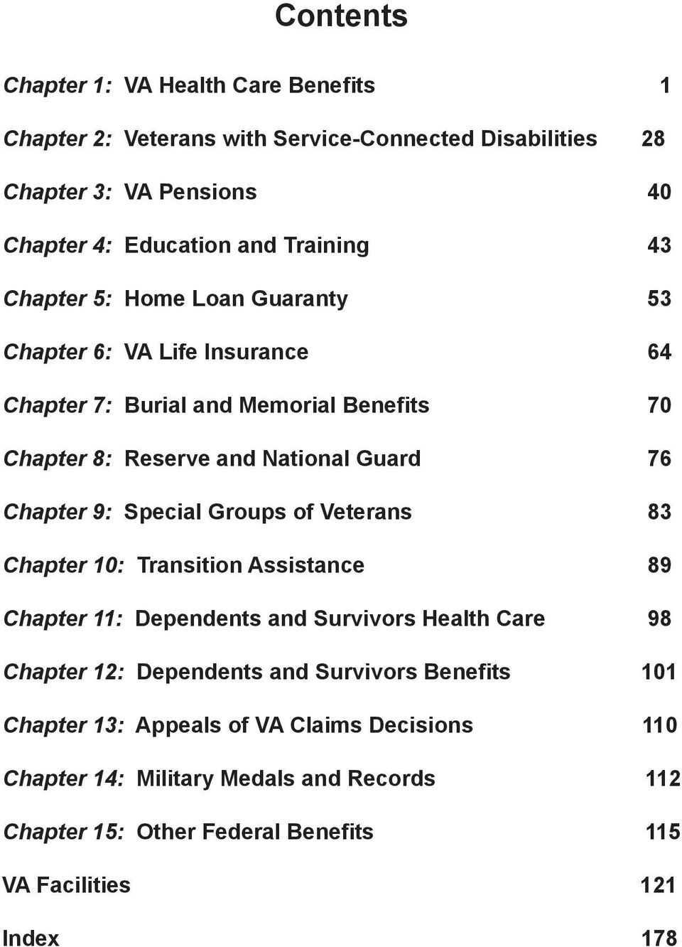 Special Groups of Veterans 64 70 76 83 Chapter 10: Transition Assistance 89 Chapter 11: Dependents and Survivors Health Care 98 Chapter 12: Dependents and