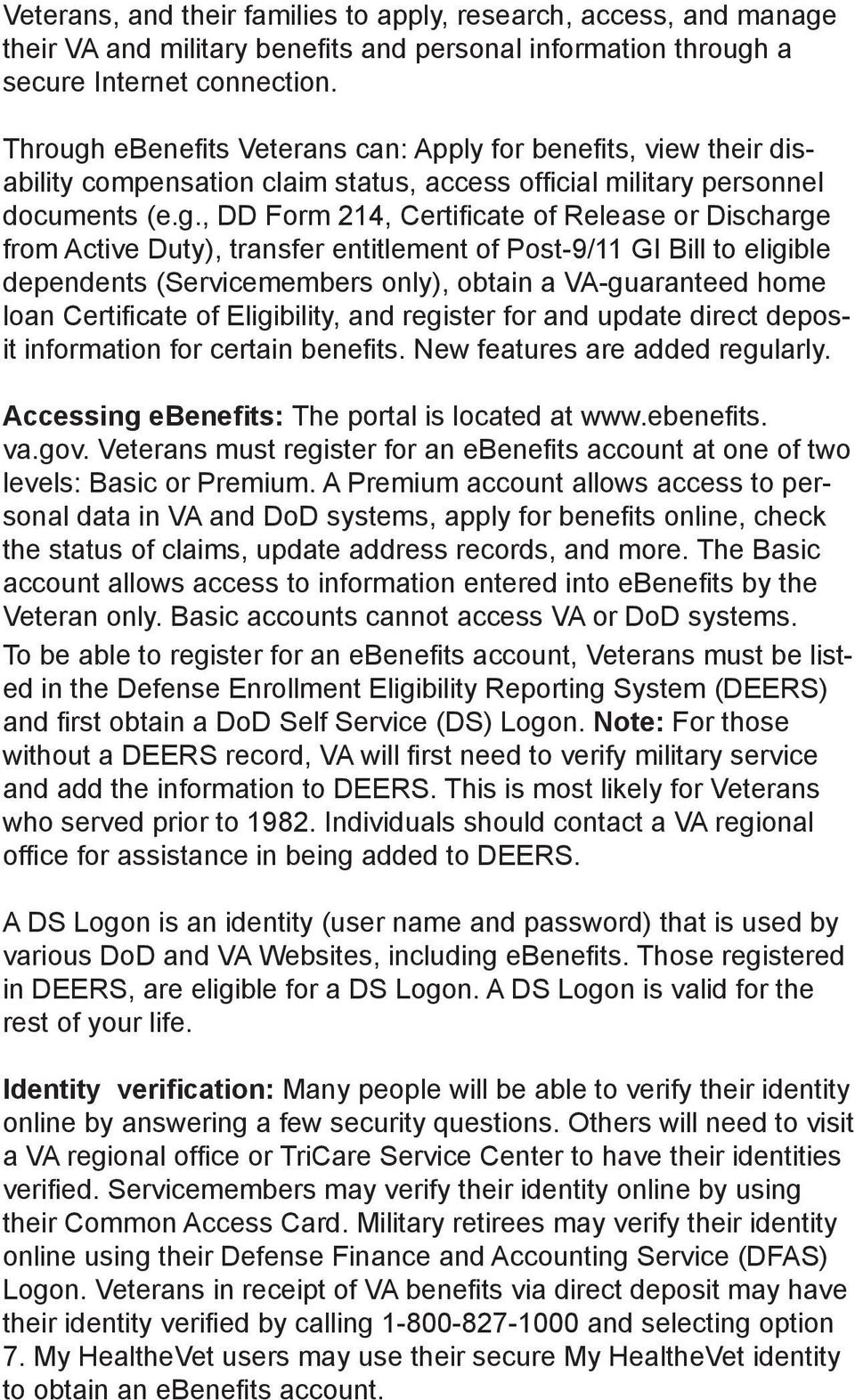 ebenefits Veterans can: Apply for benefits, view their disability compensation claim status, access official military personnel documents (e.g.