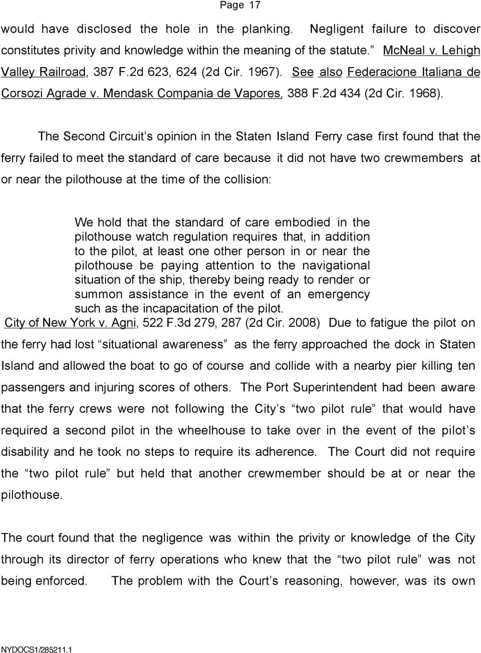 The Second Circuit s opinion in the Staten Island Ferry case first found that the ferry failed to meet the standard of care because it did not have two crewmembers at or near the pilothouse at the