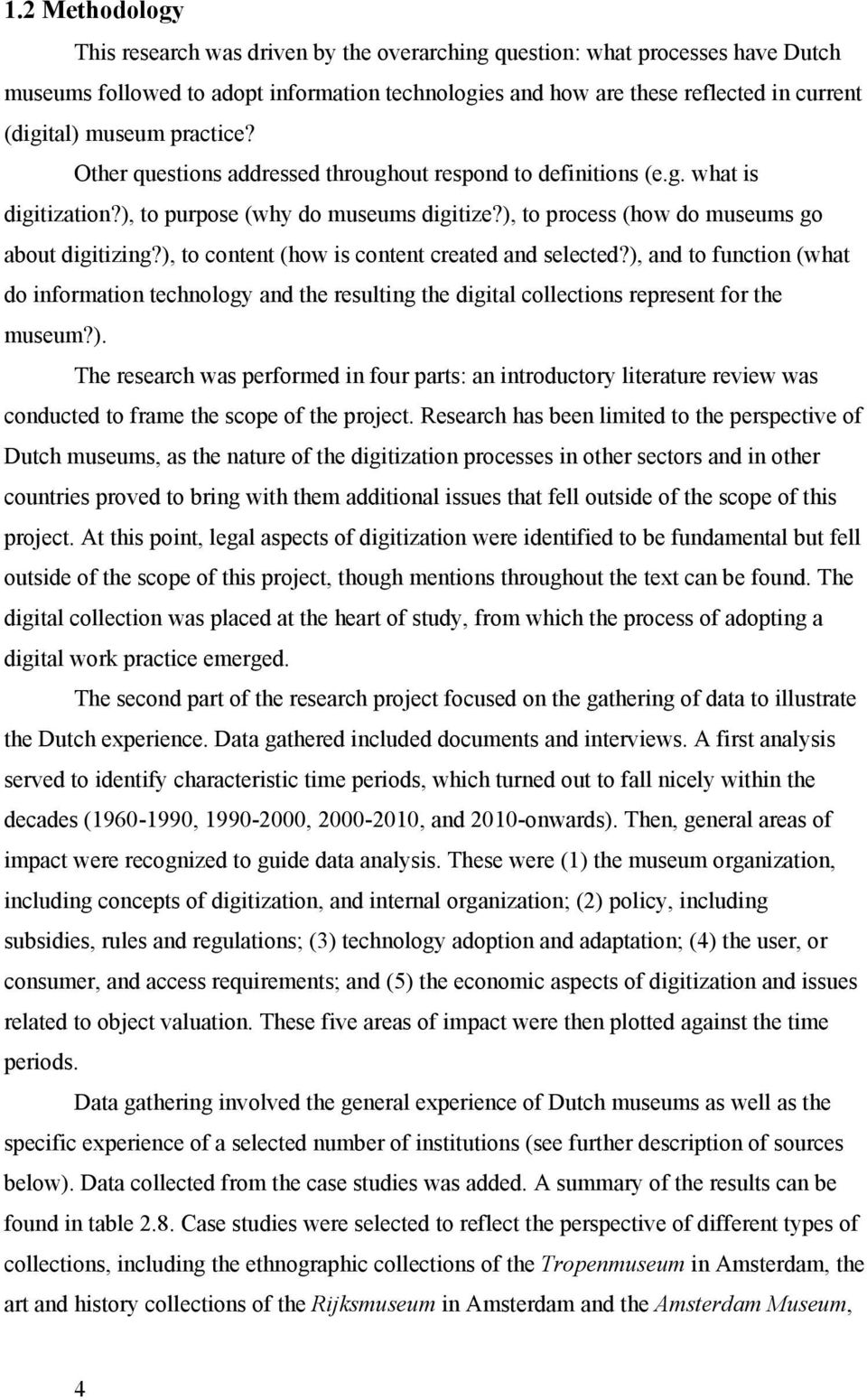 ), to content (how is content created and selected?), and to function (what do information technology and the resulting the digital collections represent for the museum?). The research was performed in four parts: an introductory literature review was conducted to frame the scope of the project.