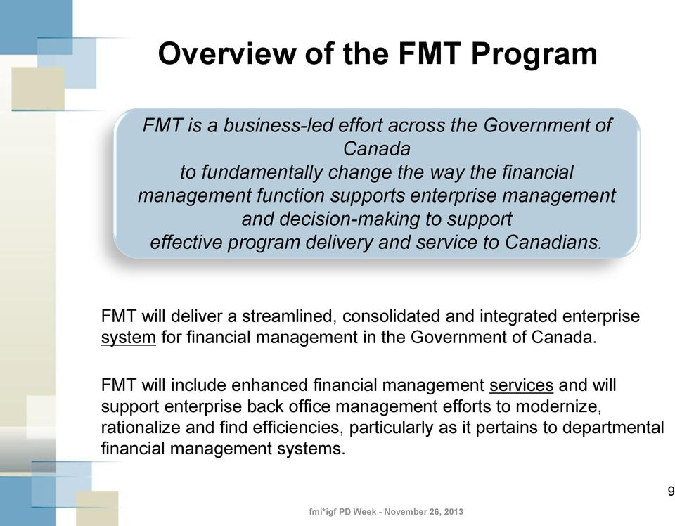 FMT will deliver a streamlined, consolidated and integrated enterprise system for financial management in the Government of Canada.