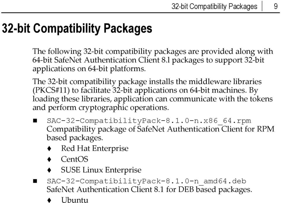 The 32 bit compatibility package installs the middleware libraries (PKCS#11) to facilitate 32 bit applications on 64 bit machines.