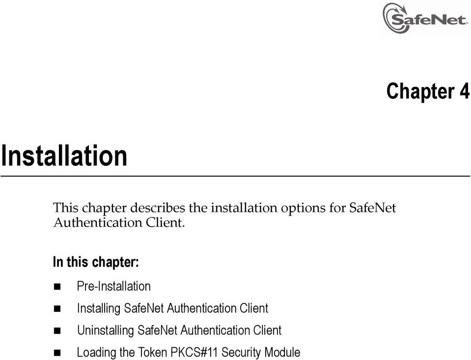 In this chapter: Pre-Installation Installing SafeNet