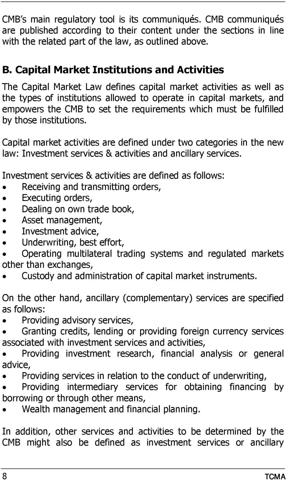 set the requirements which must be fulfilled by those institutions. Capital market activities are defined under two categories in the new law: Investment services & activities and ancillary services.