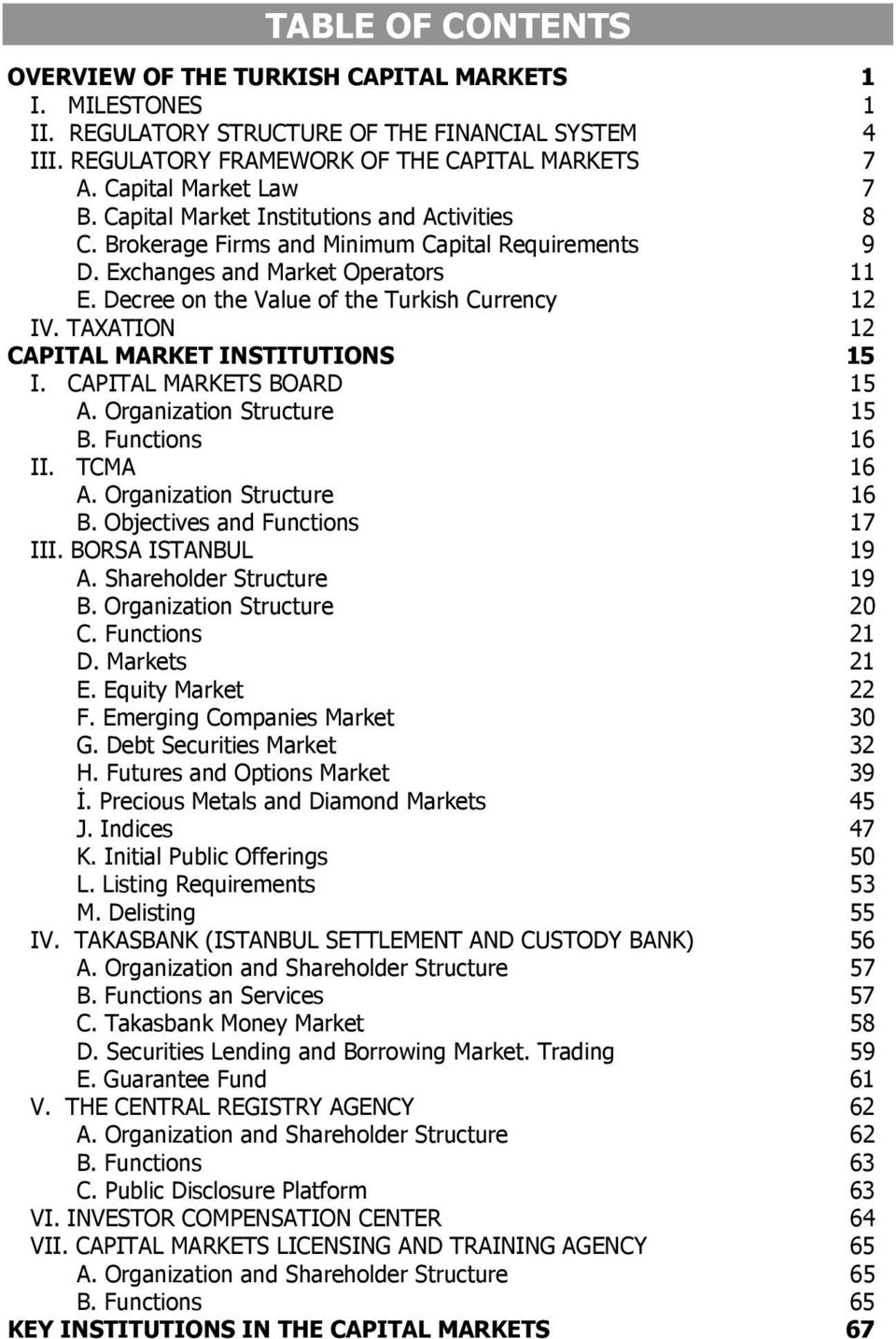 Decree on the Value of the Turkish Currency 12 IV. TAXATION 12 CAPITAL MARKET INSTITUTIONS 15 I. CAPITAL MARKETS BOARD 15 A. Organization Structure 15 B. Functions 16 II. TCMA 16 A.
