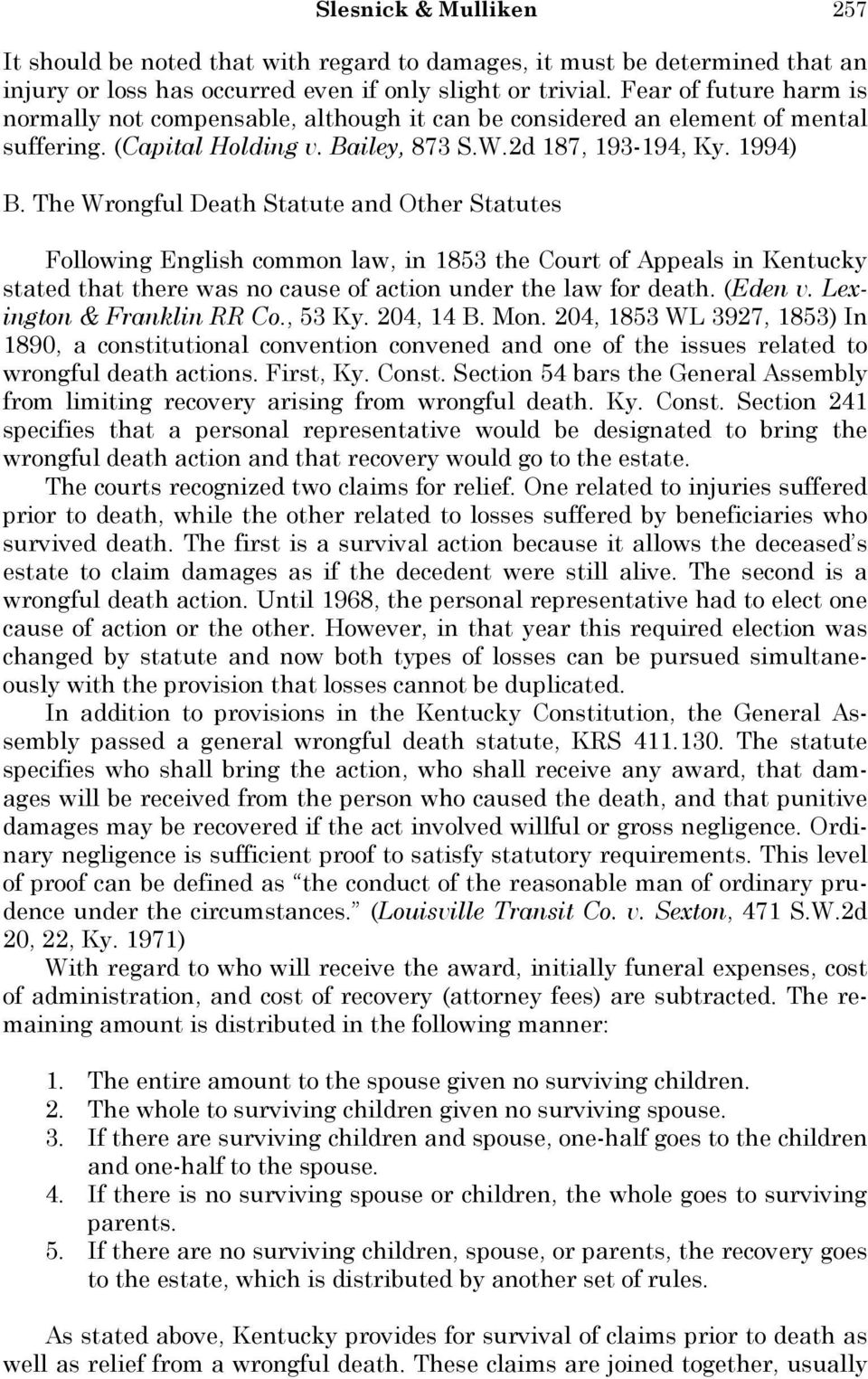 The Wrongful Death Statute and Other Statutes Following English common law, in 1853 the Court of Appeals in Kentucky stated that there was no cause of action under the law for death. (Eden v.