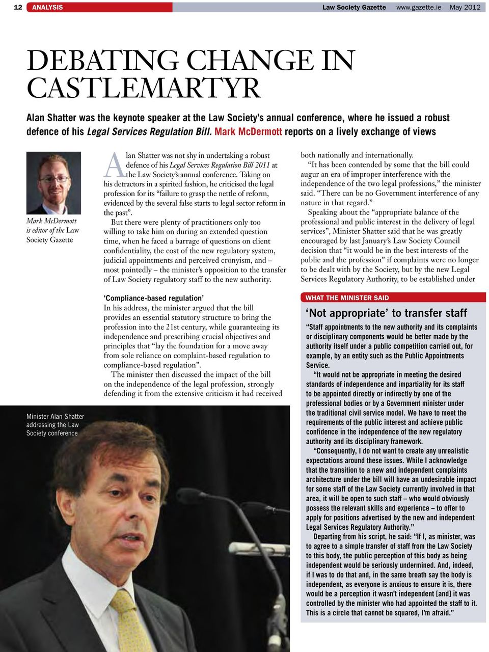 Mark McDermott reports on a lively exchange of views Mark McDermott is editor of the Law Society Gazette Minister Alan Shatter addressing the Law Society conference Alan Shatter was not shy in