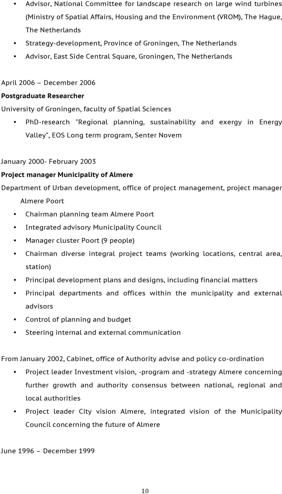 "PhD-research ""Regional planning, sustainability and exergy in Energy Valley"", EOS Long term program, Senter Novem January 2000- February 2003 Project manager Municipality of Almere Department of"