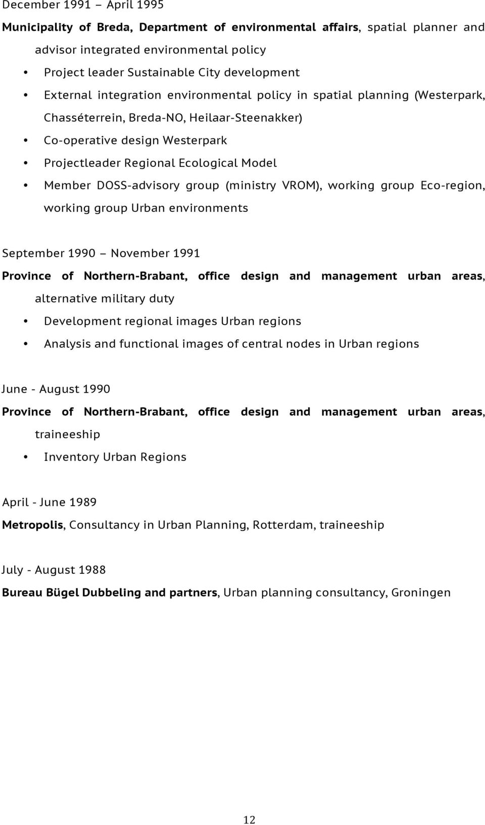 DOSS-advisory group (ministry VROM), working group Eco-region, working group Urban environments September 1990 November 1991 Province of Northern-Brabant, office design and management urban areas,