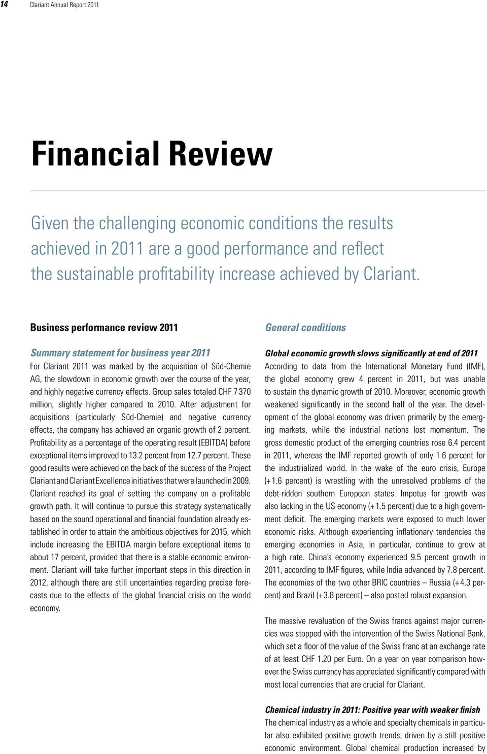 Business performance review 2011 Summary statement for business year 2011 For Clariant 2011 was marked by the acquisition of Süd-Chemie AG, the slowdown in economic growth over the course of the