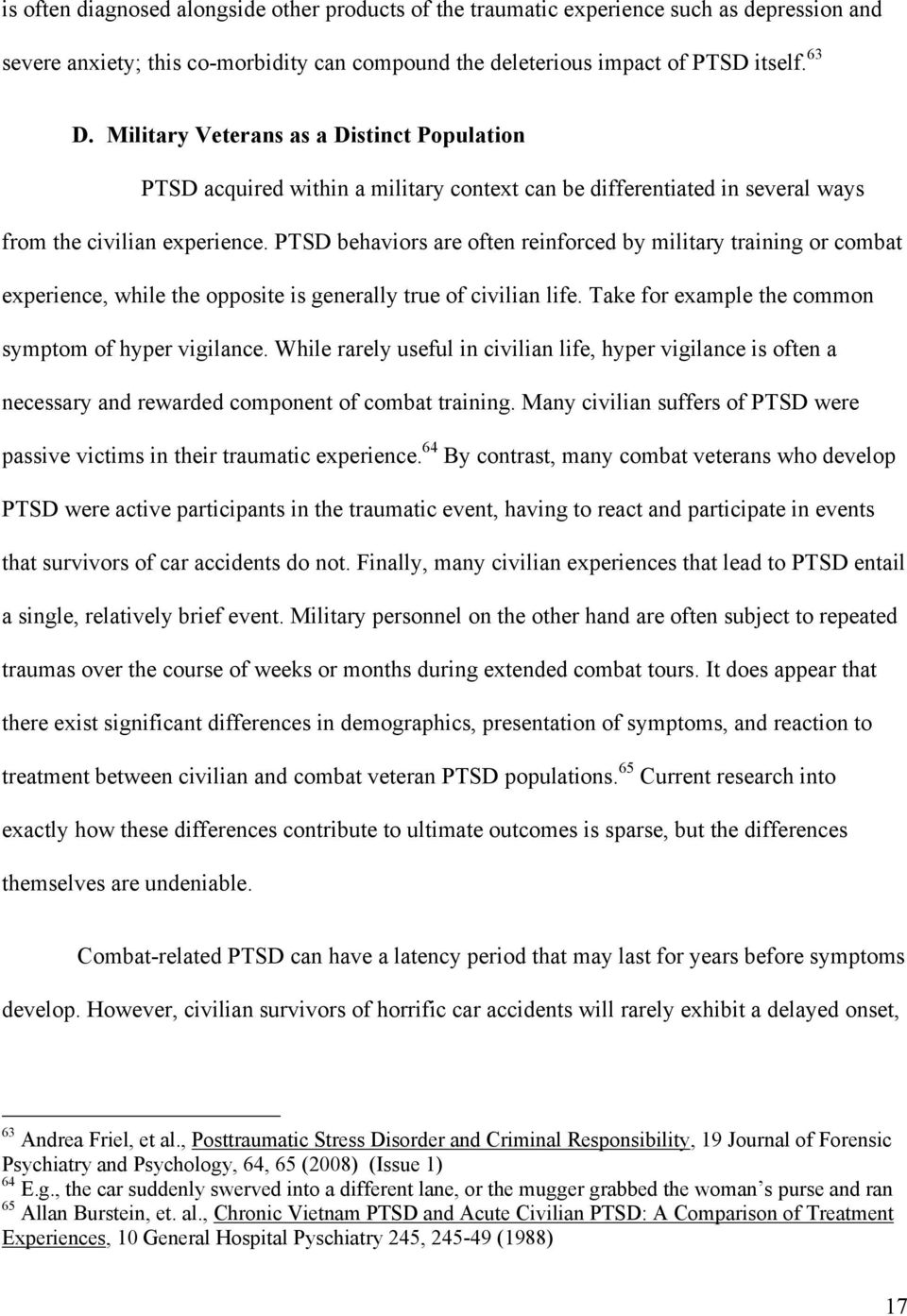 PTSD behaviors are often reinforced by military training or combat experience, while the opposite is generally true of civilian life. Take for example the common symptom of hyper vigilance.