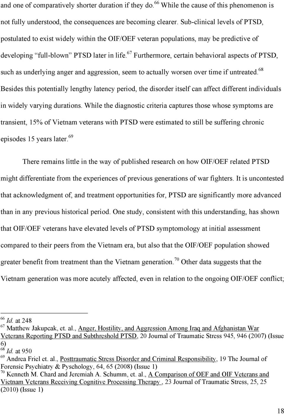 67 Furthermore, certain behavioral aspects of PTSD, such as underlying anger and aggression, seem to actually worsen over time if untreated.