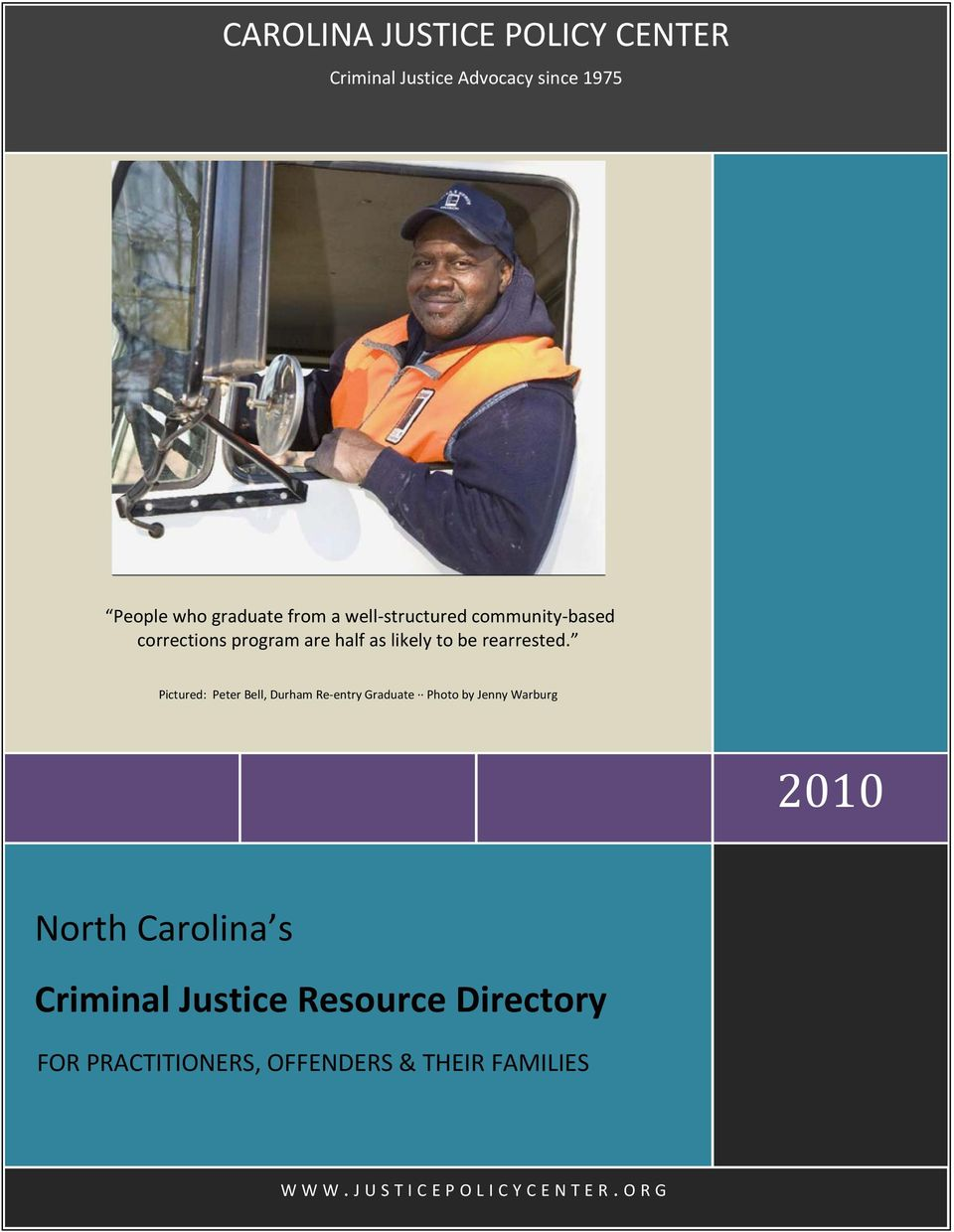 Pictured: Peter Bell, Durham Re entry Graduate Photo by Jenny Warburg 2010 C A R O L I N A North Carolina s JUSTICE POLICY CENTER Criminal Justice Resource Directory The North Carolina Criminal